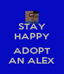 STAY HAPPY  ADOPT AN ALEX - Personalised Poster A4 size