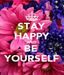 STAY HAPPY AND BE  YOURSELF - Personalised Poster A4 size