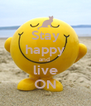 Stay happy and  live ON - Personalised Poster A4 size