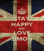 STAY HAPPY AND LOVE SIMON - Personalised Poster A4 size