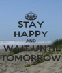 STAY HAPPY AND  WAIT UNTIL TOMORROW - Personalised Poster A4 size