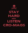 STAY HARD AND LISTEN CRO-MAGS - Personalised Poster A4 size