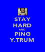STAY HARD AND PING Y.TRUM - Personalised Poster A4 size