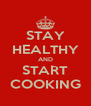 STAY HEALTHY AND START COOKING - Personalised Poster A4 size