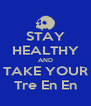 STAY HEALTHY AND TAKE YOUR Tre En En - Personalised Poster A4 size