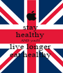 stay  healthy  AND you'll  live longer  eat healthy  - Personalised Poster A4 size