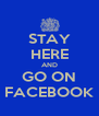 STAY HERE AND GO ON FACEBOOK - Personalised Poster A4 size