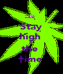 Stay high  all the  †ime  - Personalised Poster A4 size