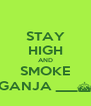 STAY HIGH AND SMOKE GANJA ___§ - Personalised Poster A4 size
