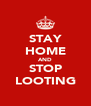 STAY HOME AND STOP LOOTING - Personalised Poster A4 size