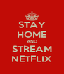 STAY HOME AND STREAM NETFLIX - Personalised Poster A4 size
