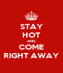 STAY HOT AND COME RIGHT AWAY - Personalised Poster A4 size