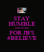 STAY HUMBLE AND WAIT FOR JB'S #BELIEVE - Personalised Poster A4 size