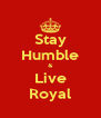 Stay Humble & Live Royal - Personalised Poster A4 size