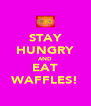 STAY HUNGRY AND EAT WAFFLES! - Personalised Poster A4 size