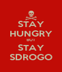 STAY HUNGRY BUT STAY SDROGO - Personalised Poster A4 size