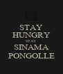 STAY HUNGRY STAY SINAMA PONGOLLE - Personalised Poster A4 size