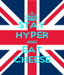 STAY HYPER AND EAT CHEESE - Personalised Poster A4 size