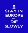STAY IN EUROPE AND DIE SLOWLY - Personalised Poster A4 size