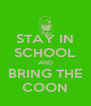 STAY IN SCHOOL AND BRING THE COON - Personalised Poster A4 size
