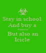 Stay in school  And buy a  Popsicle But also an Icicle  - Personalised Poster A4 size