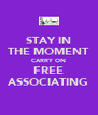STAY IN THE MOMENT CARRY ON FREE ASSOCIATING - Personalised Poster A4 size