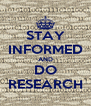 STAY INFORMED AND DO RESEARCH - Personalised Poster A4 size