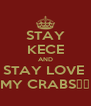 STAY KECE AND STAY LOVE  MY CRABS♥♡ - Personalised Poster A4 size