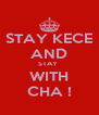 STAY KECE AND STAY  WITH CHA ! - Personalised Poster A4 size