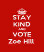 STAY KIND AND VOTE Zoe Hill  - Personalised Poster A4 size