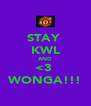 STAY  KWL AND <3  WONGA!!! - Personalised Poster A4 size