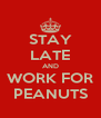 STAY LATE AND WORK FOR PEANUTS - Personalised Poster A4 size
