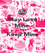 Stay Love Mine  and Keep Mine  - Personalised Poster A4 size