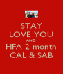 STAY LOVE YOU AND HFA 2 month CAL & SAB - Personalised Poster A4 size