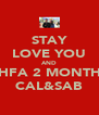 STAY LOVE YOU AND HFA 2 MONTH CAL&SAB - Personalised Poster A4 size