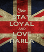STAY LOYAL AND LOVE HARLA - Personalised Poster A4 size