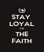 STAY  LOYAL TO THE FAITH - Personalised Poster A4 size