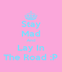 Stay Mad And Lay In The Road :P - Personalised Poster A4 size