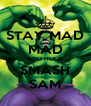 STAY MAD MAD AND HULK SMASH SAM - Personalised Poster A4 size