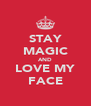 STAY MAGIC AND LOVE MY FACE - Personalised Poster A4 size