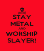 STAY METAL AND WORSHIP SLAYER! - Personalised Poster A4 size