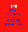 STAY NORMAL AND ADORE RIHANNA - Personalised Poster A4 size