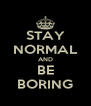 STAY NORMAL AND BE BORING - Personalised Poster A4 size