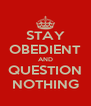 STAY OBEDIENT AND QUESTION NOTHING - Personalised Poster A4 size
