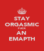 STAY ORGASMIC FUCK AN EMAPTH - Personalised Poster A4 size