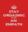 STAY ORGASMIC FUCK AN EMPATH - Personalised Poster A4 size