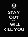 STAY OUT OR I WILL KILL YOU - Personalised Poster A4 size