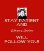 STAY PATIENT AND @Harry_Styles WILL FOLLOW YOU! - Personalised Poster A4 size