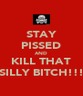 STAY PISSED AND KILL THAT SILLY BITCH!!! - Personalised Poster A4 size