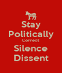 Stay Politically Correct Silence Dissent - Personalised Poster A4 size